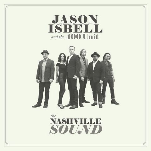 The Nashville Sound Songs Album Jason Isbell and the 400 Unit